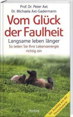 Vom Glück der Faulheit, Peter Axt, Michaela Axt-Gadermann