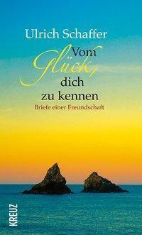 Vom Glück, dich zu kennen, Ulrich Schaffer