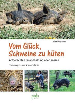 Vom Glück, Schweine zu hüten - Nina Dittmann |