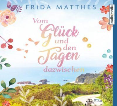 Vom Glück und den Tagen dazwischen, 5 Audio-CDs, Frida Matthes