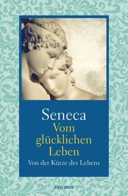 Vom glücklichen Leben / Von der Kürze des Lebens - Seneca |