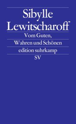 Vom Guten, Wahren und Schönen - Sibylle Lewitscharoff |