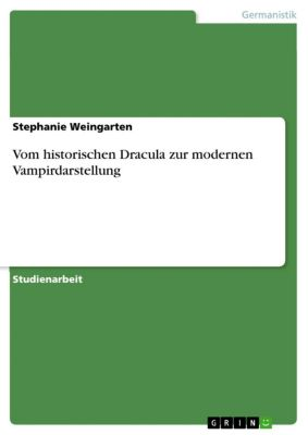 Vom historischen Dracula zur modernen Vampirdarstellung, Stephanie Weingarten