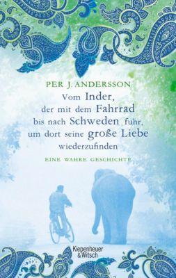 Vom Inder, der mit dem Fahrrad bis nach Schweden fuhr, um dort seine große Liebe - Per J. Andersson |