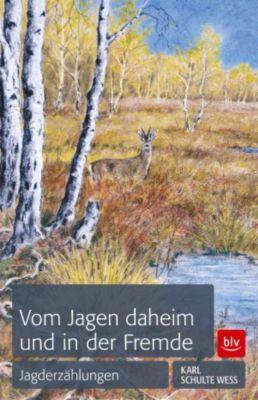 Vom Jagen daheim und in der Fremde, Karl Schulte-Wess