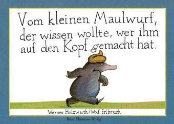 Vom kleinen Maulwurf, der wissen wollte, wer ihm auf den Kopf gemacht hat, Werner Holzwarth, Wolf Erlbruch