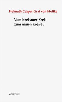 Vom Kreisauer Kreis zum neuen Kreisau - Helmuth Caspar Graf von Moltke  
