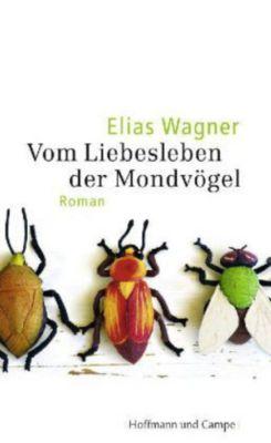 Vom Liebesleben der Mondvögel, Elias Wagner