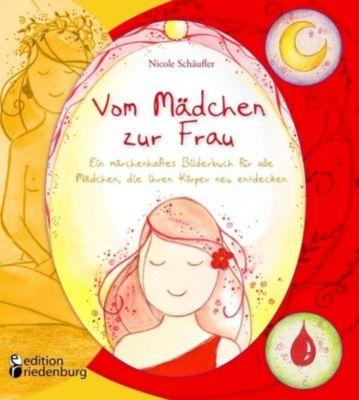 Vom Mädchen zur Frau - Ein märchenhaftes Bilderbuch für alle Mädchen, die ihren Körper neu entdecken, Nicole Schäufler