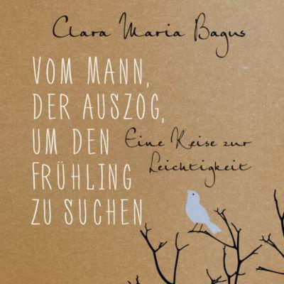 Vom Mann, der auszog, um den Frühling zu suchen, Clara Maria Bagus