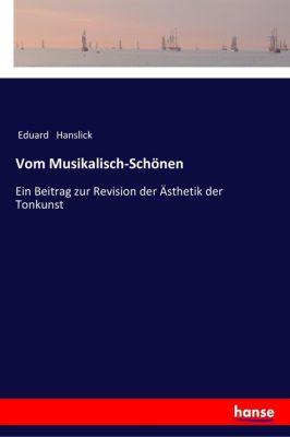 Vom Musikalisch-Schönen - Eduard Hanslick |