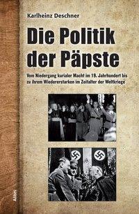 Vom Niedergang kurialer Macht im 19. Jahrhundert bis zu ihrem Wiedererstarken im Zeitalter der Weltkriege, Karlheinz Deschner