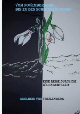 Vom Novembernebel bis zu den Schneeglöckchen - Adelheid von Theilenberg  
