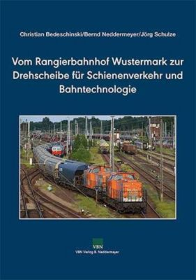 Vom Rangierbahnhof Wustermark zur Drehscheibe für Schienenverkehr und Bahntechnologie -  pdf epub