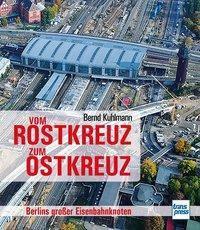 Vom Rostkreuz zum Ostkreuz - Bernd Kuhlmann |