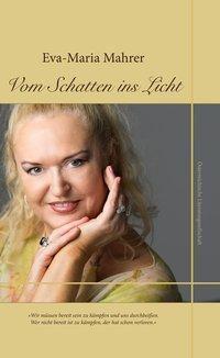 Vom Schatten ins Licht - Eva-Maria Mahrer |
