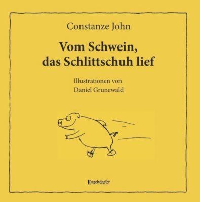 Vom Schwein, das Schlittschuh lief, Constanze John