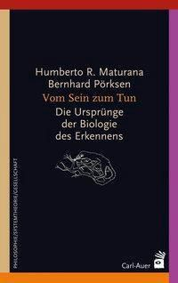 Vom Sein zum Tun, Humberto R. Maturana, Bernhard Pörksen