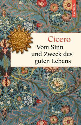 Vom Sinn und Zweck des guten Lebens, Cicero