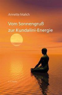 Vom Sonnengruß zur Kundalini-Energie - Annette Malich |