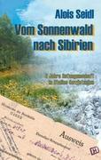 Vom Sonnenwald nach Sibirien - Alois Seidl |