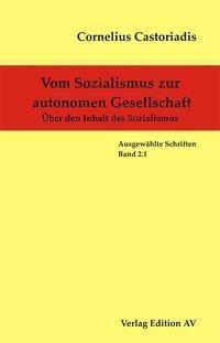 Vom Sozialismus zur autonomen Gesellschaft: Über den Inhalt des Sozialismus, Cornelius Castoriadis