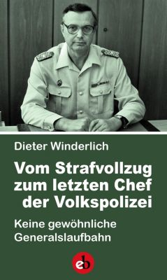 Vom Strafvollzug zum letzten Chef der Volkspolizei, Dieter Winderlich