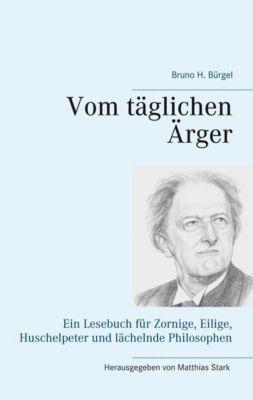 Vom täglichen Ärger, Bruno H. Bürgel
