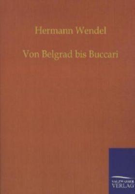 Von Belgrad bis Buccari, Hermann Wendel