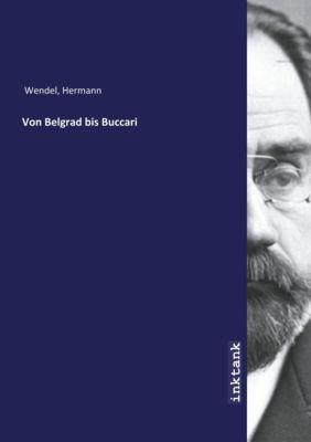 Von Belgrad bis Buccari - Hermann Wendel |