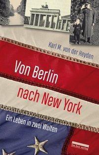 Von Berlin nach New York - Karl M. von der Heyden |