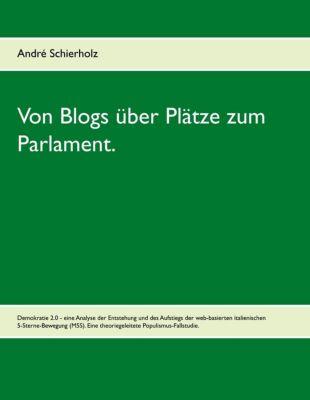 Von Blogs über Plätze zum Parlament., André Schierholz