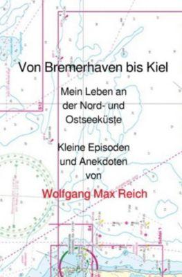 Von Bremerhaven bis Kiel - Wolfgang Max Reich |