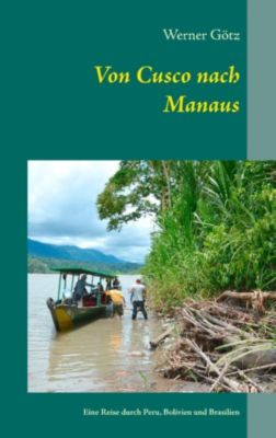 Von Cusco nach Manaus, Werner Götz
