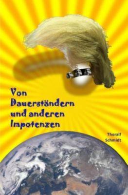 Von Dauerständern und anderen Impotenzen - Thoralf Schmidt |