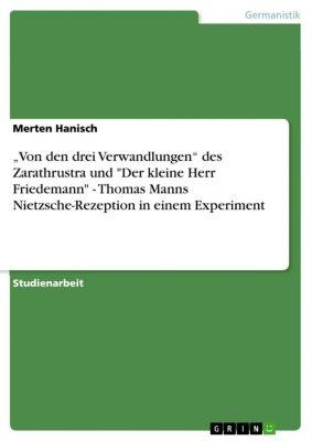 """""""Von den drei Verwandlungen"""" des Zarathrustra und Der kleine Herr Friedemann  -  Thomas Manns Nietzsche-Rezeption in einem Experiment, Merten Hanisch"""