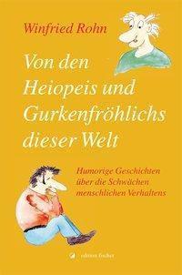 Von den Heiopeis und Gurkenfröhlichs dieser Welt - Winfried Rohn |