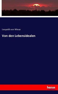 Von den Lebensidealen - Leopoldvon Wiese |