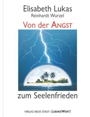 Von der Angst zum Seelenfrieden, Elisabeth Lukas, Reinhardt Wurzel