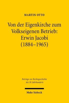 Von der Eigenkirche zum Volkseigenen Betrieb: Erwin Jacobi (1884-1965), Martin Otto