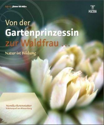 Von der Gartenprinzessin zur Waldfrau - Natur ist Bildung, Monika Rosenstatter
