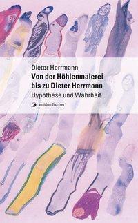 Von der Höhlenmalerei bis zu Dieter Herrmann - Dieter Herrmann |