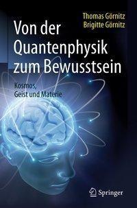 Von der Quantenphysik zum Bewusstsein, Thomas Görnitz, Brigitte Görnitz