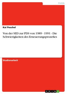Von der SED zur PDS von 1989 - 1991 - Die Schwierigkeiten des Erneuerungsprozeßes, Kai Peschel
