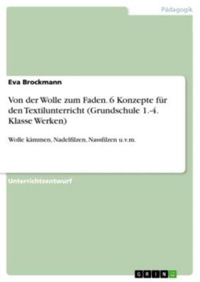 Von der Wolle zum Faden. 6 Konzepte für den Textilunterricht (Grundschule 1.-4. Klasse Werken), Eva Brockmann