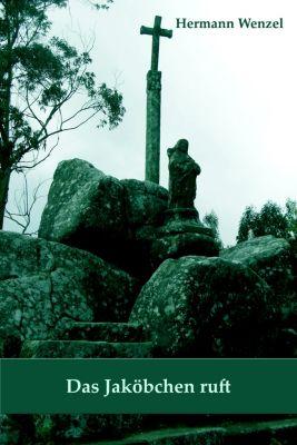 Von einem, der auszog, das Pilgern zu lernen: Das Jaköbchen ruft, Hermann Wenzel