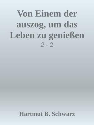 Von Einem der auszog, um das Leben zu geniessen, Hartmut Berthold Schwarz