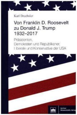 Von Franklin D. Roosevelt bis Donald J. Trump. 1932-2017, Karl Drechsler