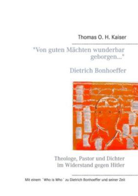 Von guten Mächten wunderbar geborgen... Dietrich Bonhoeffer, Thomas O. H. Kaiser