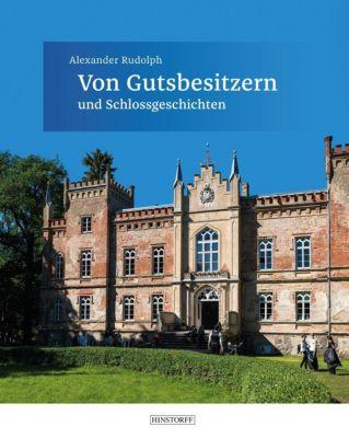 Von Gutsbesitzern und Schlossgeschichten - Alexander Rudolph pdf epub